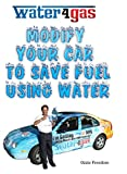 HOW TO MODIFY YOUR CAR TO SAVE FUEL USING WATER