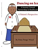 Dancing on Ice? A Journey Toward Partnership in Healthcare, Patsy Penge-Wood, 1438900775