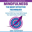 Mindfulness: The Most Effective Techniques: Connect With Your Inner Self To Reach Your Goals Easily and Peacefully Audiobook by Ian Tuhovsky Narrated by Randy Streu