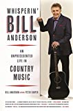 Whisperin' Bill Anderson: An Unprecedented Life in Country Music (Music of the American South Ser.)