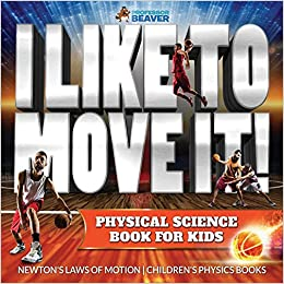Beaver Professor - I Like To Move It! Physical Science Book For Kids - Newton's Laws Of Motion   Children's Physics Book