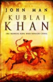 Front cover for the book Kublai Khan by John Man