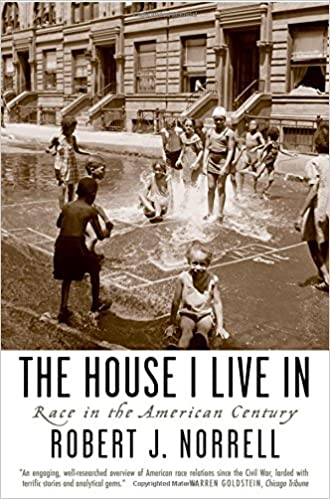 Amazing The House I Live In: Race In The American Century: Robert J. Norrell:  9780195304527: Amazon.com: Books