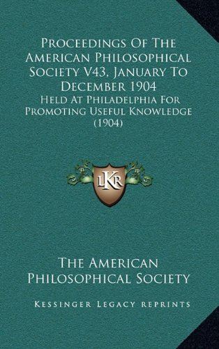 Download Proceedings Of The American Philosophical Society V43, January To December 1904: Held At Philadelphia For Promoting Useful Knowledge (1904) ebook