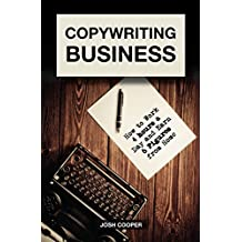 Copywriting Business: How to Work 4 hours a Day and Earn 6 Figures from Home
