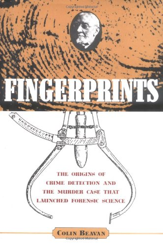 Fingerprints The Origins Of Crime Detection And The Murder Case That Launched Forensic Science Beavan Colin 9780786866076 Amazon Com Books