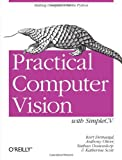 Practical Computer Vision with SimpleCV : Making Computers See in Phyton, Demaagd, Kurt and Oliver, Anthony, 1449320368