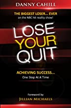 Lose Your Quit: Achieving Success...one Step at a Time