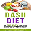 Dash Diet: The 30 Day Guide to Lose Weight, Lower Blood Pressure, Prevent Diabetes, and Live a Healthier Lifestyle Audiobook by Sarah Stewart Narrated by Kathy Vogel