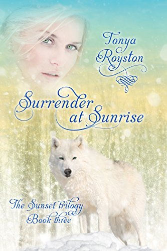 Surrender at Sunrise: Book 3 of the Sunset Trilogy by [Royston, Tonya]