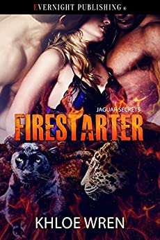 FireStarter (Jaguar Secrets Book 2) by [Wren, Khloe]