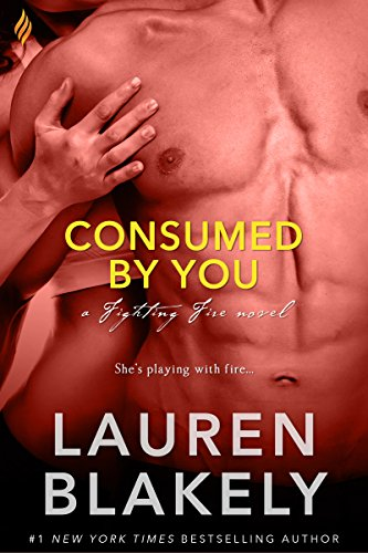 Consumed By You (Fighting Fire) by [Blakely, Lauren]