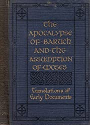 The Apocalypse of Baruch .. & the Assumption of Moses