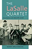 The Lasalle Quartet : Conversations with Walter Levin, Spruytenburg, Robert, 1843838354