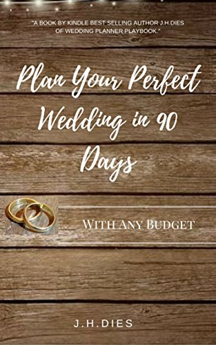 Plan Your Perfect Wedding in 90 Days: On Any Budget by [Dies, J H]