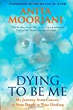 Dying to Be Me: My Journey from Cancer. to Near Death. to True Healing by Moorjani. Anita ( 2012 ) Paperback