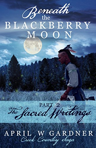 - Beneath the Blackberry Moon: the Sacred Writings: Book 2 (Creek Country Saga)