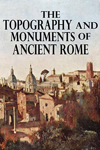 The Topography and Monuments of Ancient Rome (Illustrated)