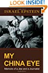 My China Eye: Memoirs of a Jew and a...