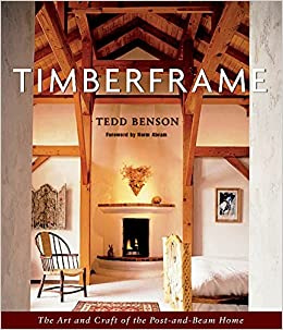 Timberframe The Art And Craft Of The Post And Beam Home Tedd