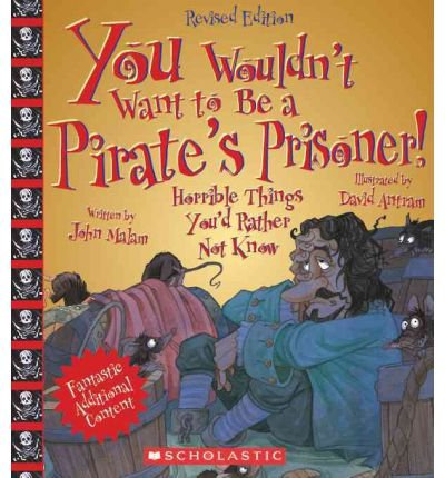 You Wouldn't Want to Be a Pirate's Prisoner! : Horrible Things You'd Rather Not Know(Hardback) - 2012 Edition pdf epub