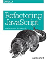 Refactoring JavaScript: Turning Bad Code Into Good Code Front Cover