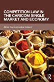 Competition Law in the CARICOM Single Market and Economy, Kaczorowska-Ireland, Alina, 1138787310