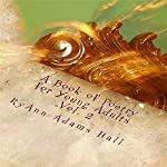 A Book of Poetry for Young Adults: Book of Poems, Volume 2 | Mrs. RyAnn Adams Hall