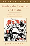 Sweden, the Swastika and Stalin: The Swedish experience in the Second World War (Societies at War)