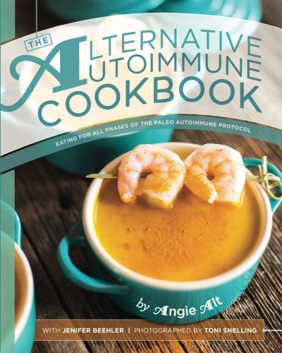 The Alternative Autoimmune Cookbook: Eating for All Phases of the Paleo Autoimmune Protocol