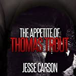 The Appetite of Thomas Trout | Jesse Carson
