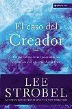 El Caso del Creador, Lee Strobel, 0829743669