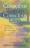 img - for Conscious Women, Conscious Lives: Powerful and Transformational Stories of Healing Body, Mind & Soul book / textbook / text book