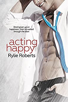 Acting Happy (A Texas Ever After Novel Book 2) by [Roberts, Rylie]