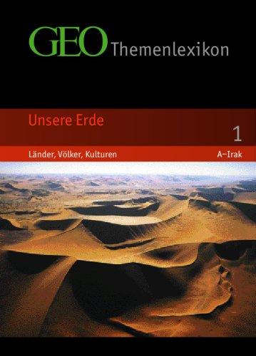 GEO Themenlexikon Band 1: Unsere Erde - Länder, Völker, Kulturen