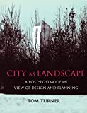 City as Landscape: A Post Post-Modern View of Design and Planning