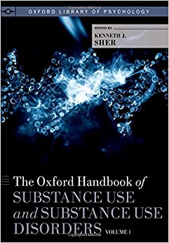 The Oxford Handbook of Substance Use and Substance Use Disorders: Two-Volume Set (Oxford Library of Psychology)