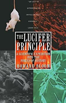 The Lucifer Principle: A Scientific Expedition into the Forces of History by [Bloom, Howard]