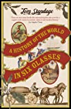 A History of the World in Six Glasses by Tom Standage (2007-06-14)