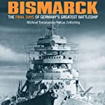 Bismarck: The Final Days of Germany's Greatest Battleship | Niklas Zetterling,Michael Tamelander