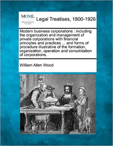 Read Modern business corporations: including the organization and management of private corporations with financial principles and practices ... and forms ... operation and consolidation of corporations. PDF, azw (Kindle), ePub