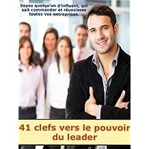 41 clefs vers le pouvoir du leader (French Edition)