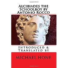 Alcibiades the Schoolboy by Antonio Rocco: Introduced & Translated by
