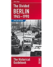 Divided Berlin, 1945-1990: The Historical Guidebook