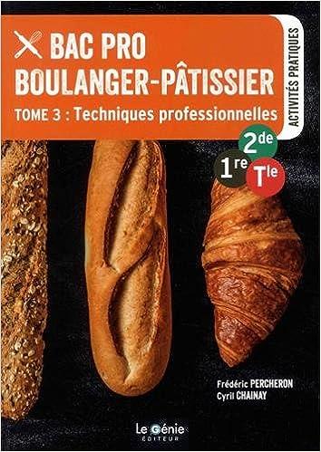 Amazon.fr - Bac Pro Boulanger-pâtissier 2de-1re-Tle : Tome 3, Techniques professionnelles - Frédéric Percheron, Cyril Chainay, Laetitia Venturi-Foch, ...