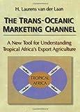 The Trans-Oceanic Marketing Channel, H. Laurens Van der Laan, 0789001160