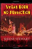 Vegas Born-No Prediction, Shane Stewart, 1456815709