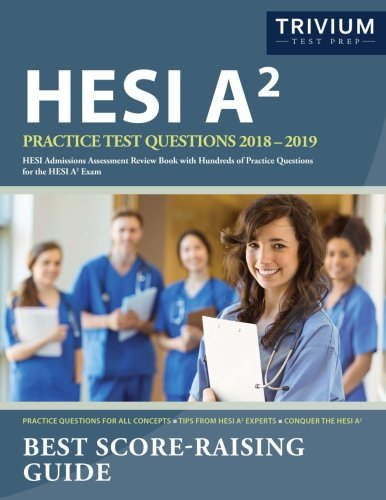 HESI A2 Practice Test Questions 2018-2019: HESI Admissions Assessment Review Book with Hundreds of Practice Questions for the HESI A2 Exam