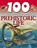 Prehistoric Life (100 Things You Should Know About...) by Camilla De la Bedoyere (2007-01-01)