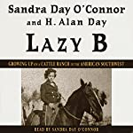 Lazy B: Growing Up on a Cattle Ranch in the American Southwest | Sandra Day O'Connor,H. Alan Day